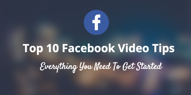 Top-10-Facebook-Video-Tips-for-Beginners-article-800x400